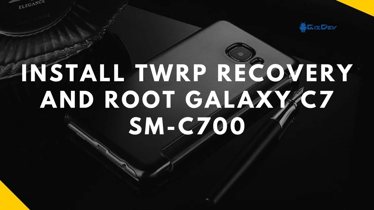Install TWRP Recovery And Root Galaxy C7 SM-C700