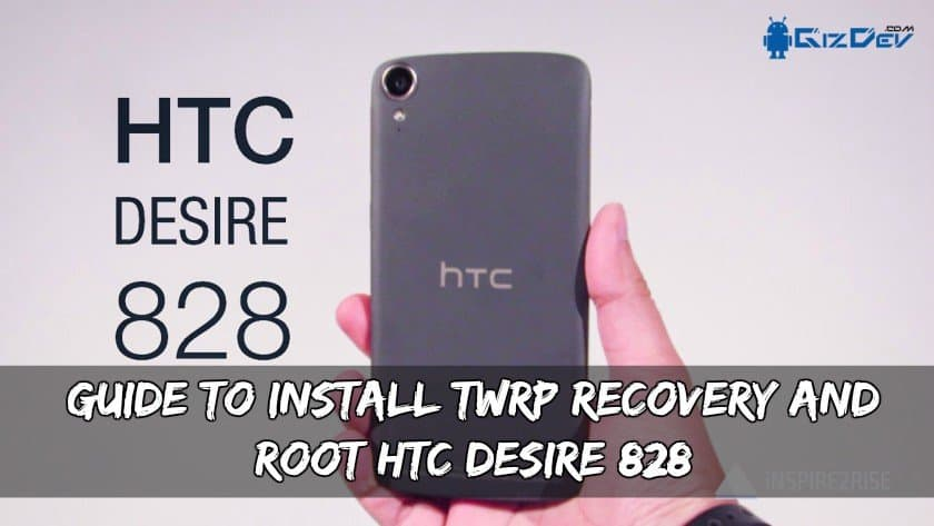 Install TWRP Recovery And Root HTC Desire 828 - Guide To Install TWRP Recovery And Root HTC Desire 828