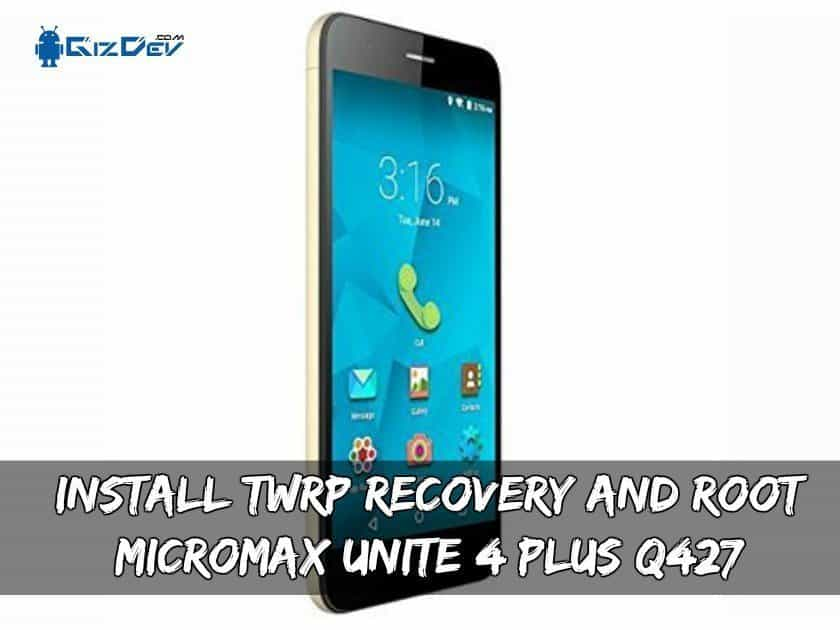 Install TWRP Recovery And Root Micromax Unite 4 Plus Q427 - Install TWRP Recovery And Root Micromax Unite 4 Plus Q427