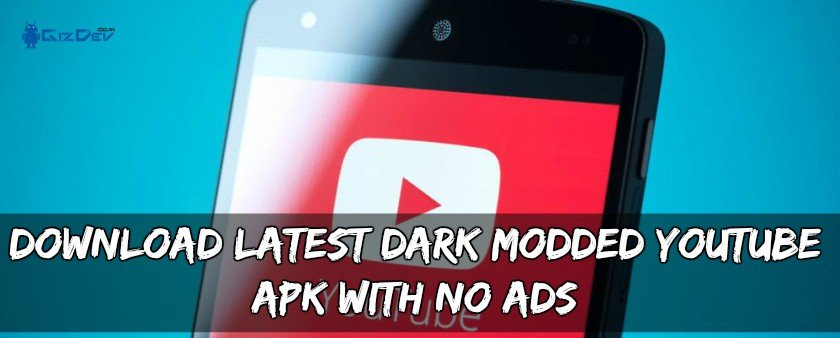 Latest Dark Modded YouTube APK With NO ADS - Download Latest Dark Modded YouTube APK With NO ADS
