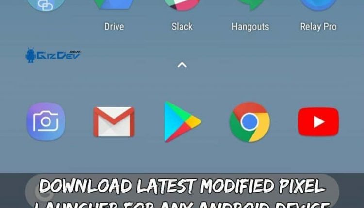 Download Latest Modified Pixel launcher For Any Android Device