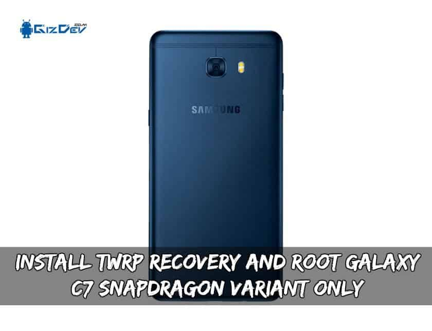 TWRP Recovery And Root Galaxy C7 Snapdragon Variant Only - Install TWRP Recovery And Root Galaxy C7 Snapdragon Variant Only