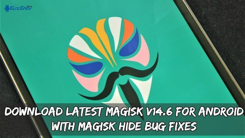 Download Latest Magisk v14.6 For Android With Magisk Hide Bug Fixes