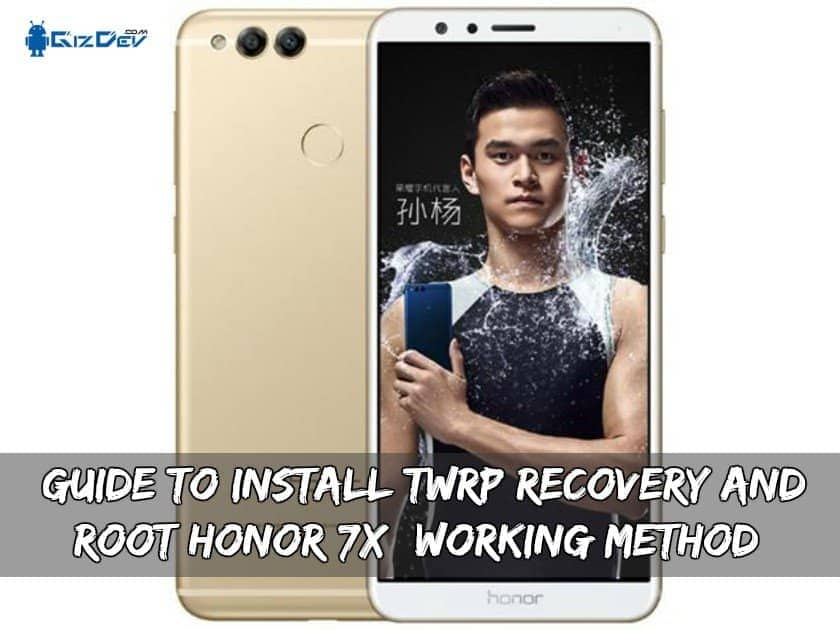 Guide To Install TWRP Recovery And Root Honor 7X (Working Method)