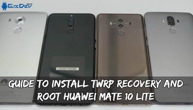 Guide To Install TWRP Recovery And Root Huawei Mate 10 Lite