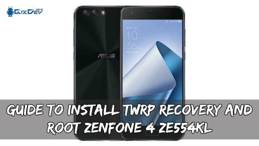 Guide To Install TWRP Recovery And Root Zenfone 4 ZE554KL