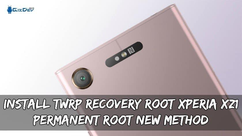 Install TWRP Recovery Root Xperia XZ1 (Permanent Root New Method)