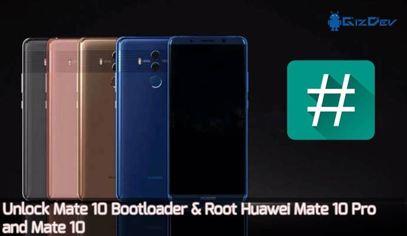 Unlock Mate 10 Bootloader and Root Huawei Mate 10 pro