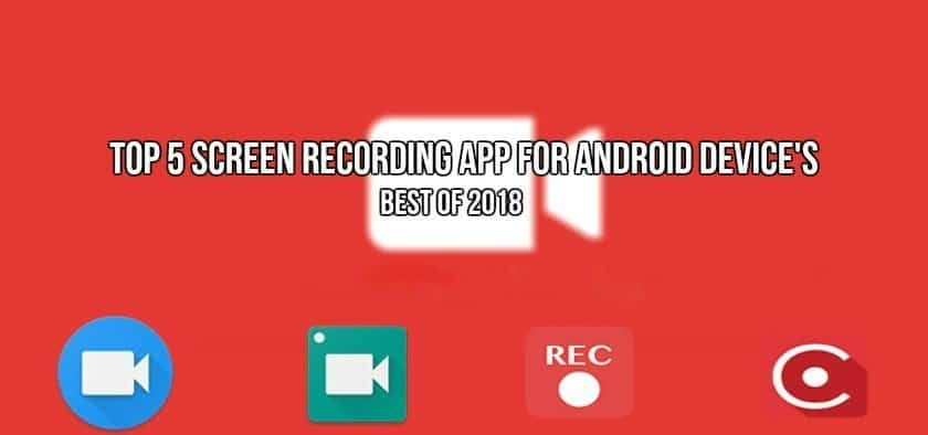 Top 5 Screen Recording app For Android Device's