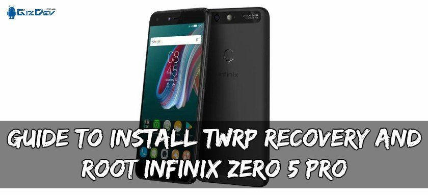 Guide To Install TWRP Recovery And Root Infinix Zero 5/Pro