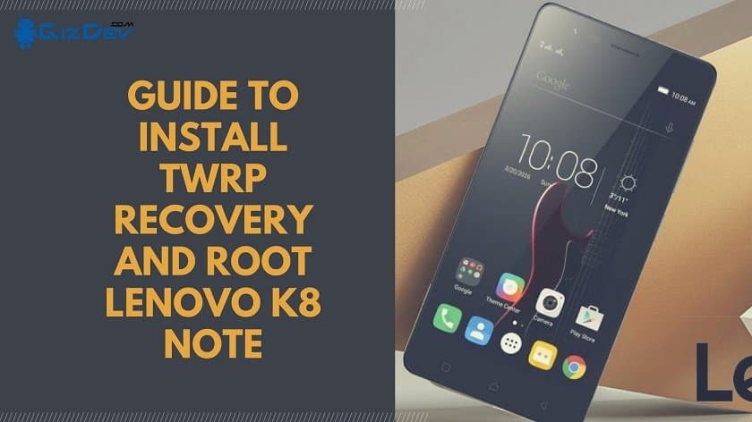 Guide To Install TWRP Recovery And Root Lenovo K8 Note - Guide To Install TWRP Recovery And Root Lenovo K8 Note