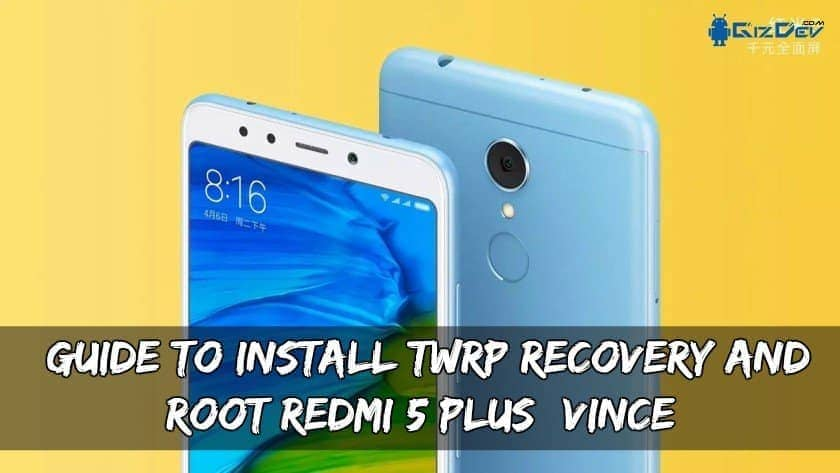 Guide To Install TWRP Recovery And Root Redmi 5 Plus (Vince). Follow the Guide to install recovery and root Redmi 5 Plus.