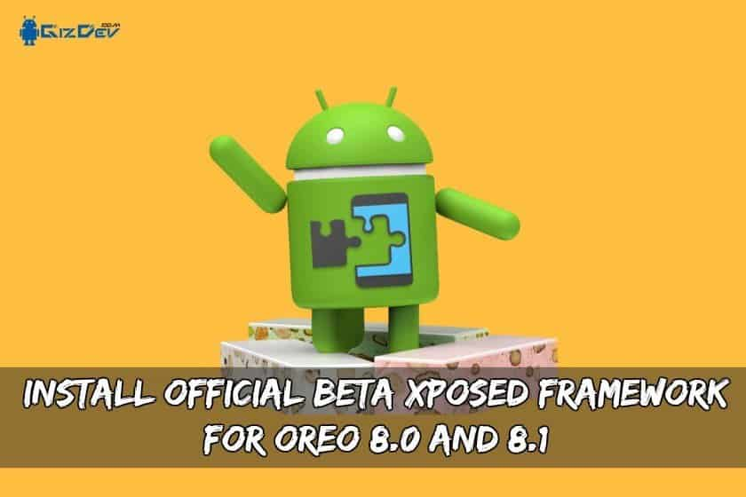 Install Official BETA Xposed Framework For Oreo 8.0 And 8.1 - Install Official BETA Xposed Framework For Oreo 8.0 And 8.1