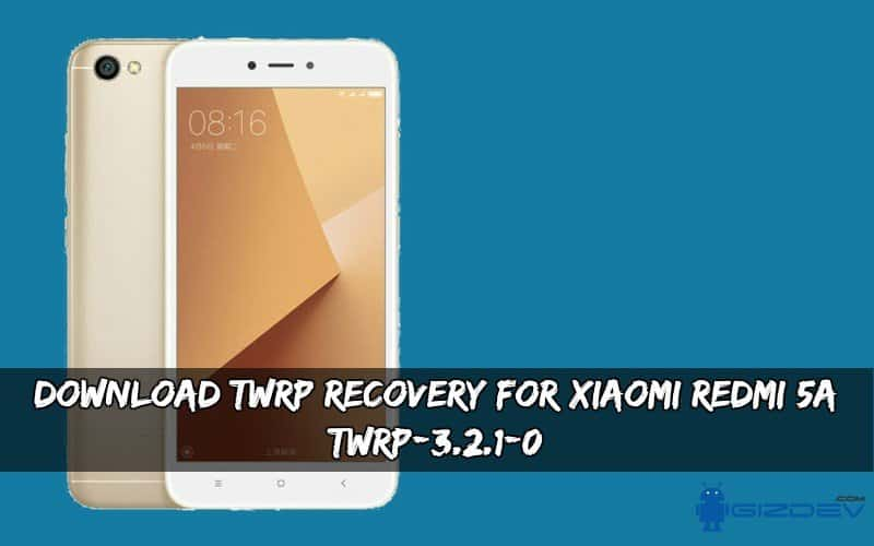TWRP Recovery For Xiaomi Redmi 5A [TWRP-3.2.1-0]