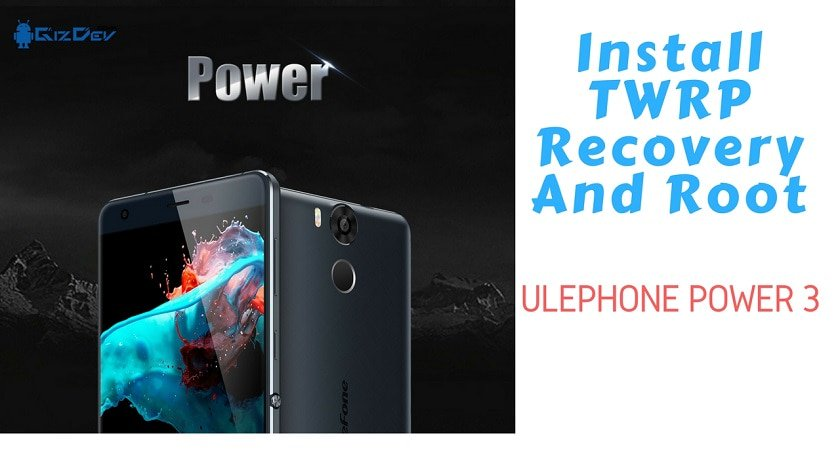 Guide To Install TWRP Recovery And Root Ulephone Power 3