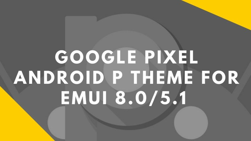 Download Google Pixel Android P Theme For EMUI 8 0/5 1 Devices