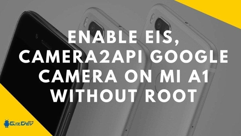 Enable EIS, Camera2API Google Camera On MI A1 (No Root Required)