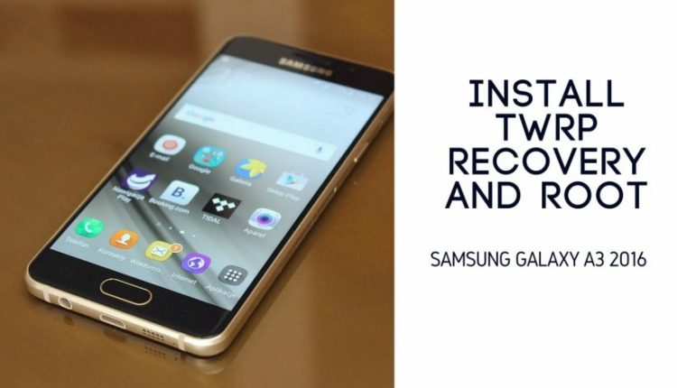 Install TWRP Recovery And Root Galaxy A3 2016