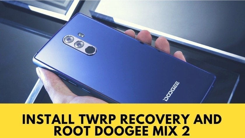 Guide To Install TWRP Recovery And Root Doogee Mix 2