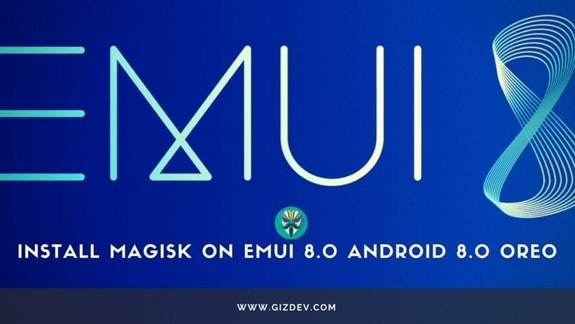 Guide To Install Magisk On EMUI 8 0 Android 8 0 Huawei Device's