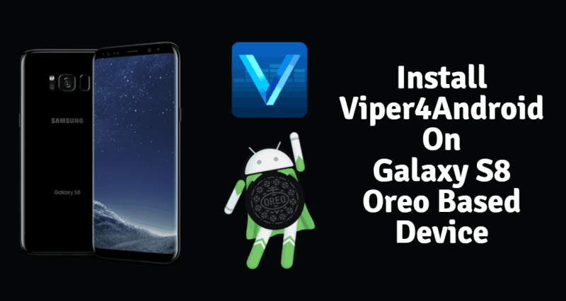 Install Viper4Android On Galaxy S8 Oreo Based Device