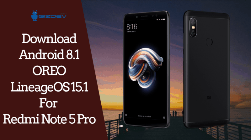 Download Android 8.1 OREO LineageOS 15.1 For Redmi Note 5 Pro