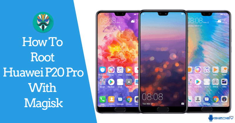 How To Root Huawei P20 Pro With Magisk