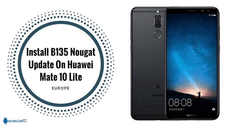Install B135 Nougat Update On Huawei Mate 10 Lite - Install B135 Nougat Update On Huawei Mate 10 Lite [Europe]