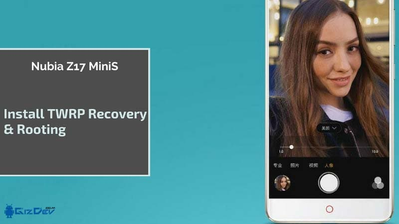 Nubia Z17 Mini S TWRP Root - How to Root Nubia Z17 MiniS and Install TWRP Recovery