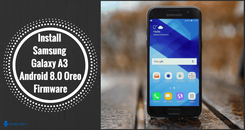 Install Samsung Galaxy A3 Android 8 0 Oreo Firmware