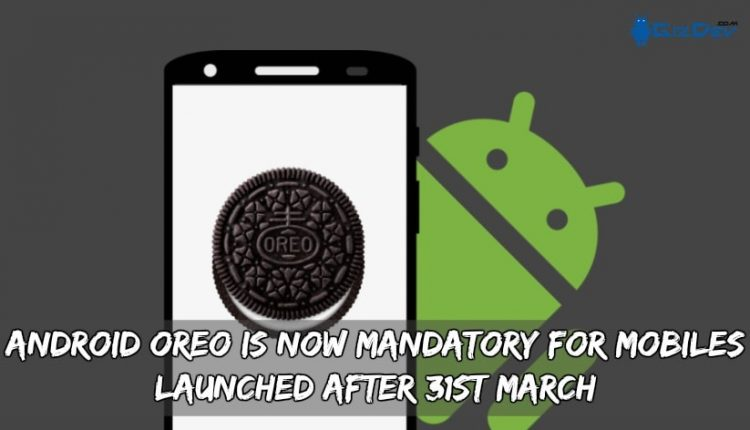 Android Oreo Is Now Mandatory For Mobiles Launched After 31st March