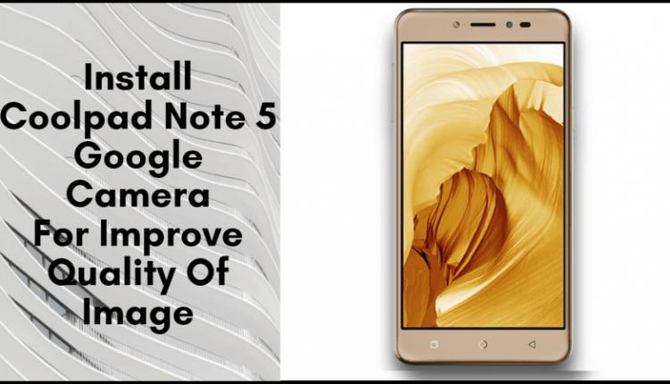 Coolpad Note 5 Google Camera