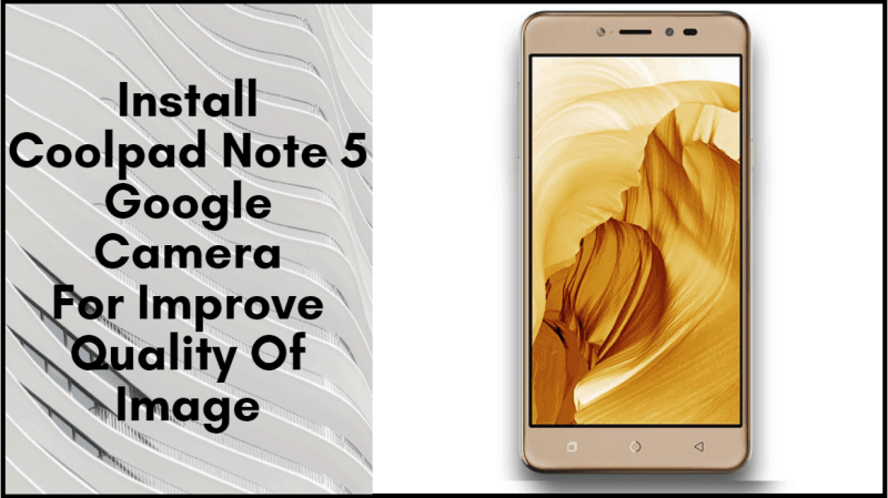 Install Coolpad Note 5 Google Camera For Improve Quality Of