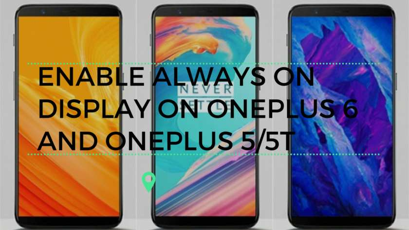 Enable Always On Display On OnePlus 6 And OnePlus 5 5T