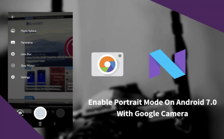 Enable Portrait Mode On Android 7.0 With Google Camera