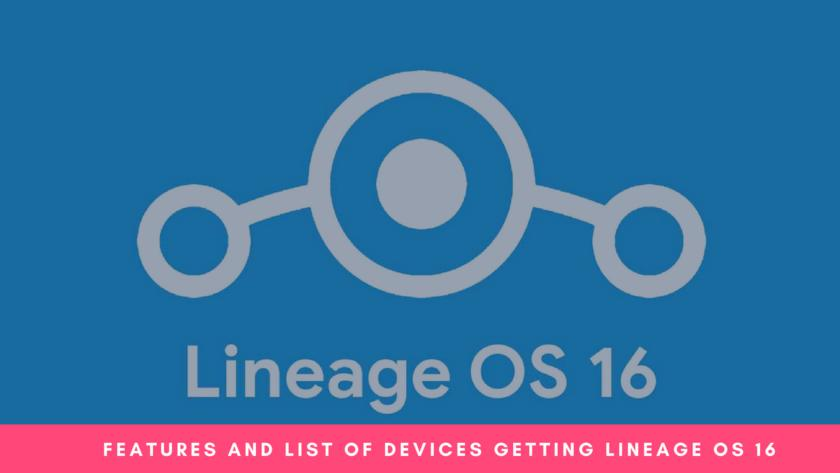 Features And list of devices getting lineage os 16 (1)
