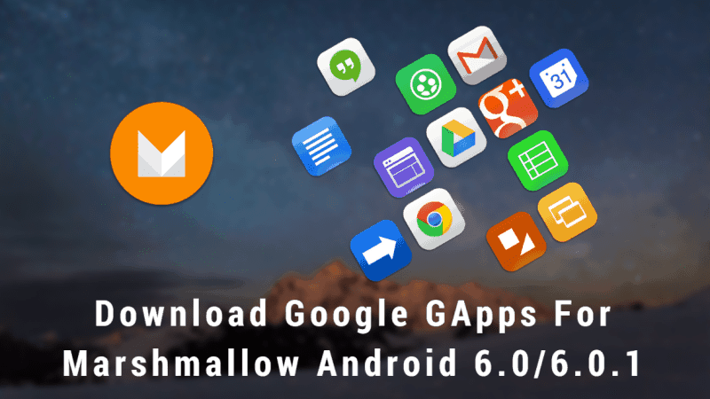 Google GApps For Marshmallow Android 6.0 6.0.1