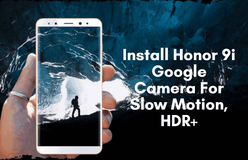 Install Honor 9i Google Camera For Slow Motion, HDR+