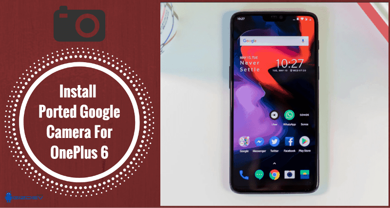 Guide To Install Ported Google Camera For OnePlus 6 [Updated]