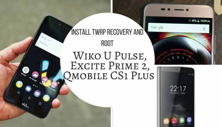 Install TWRP Recovery And Root Wiko U Pulse, Excite Prime 2, Qmobile CS1 Plus