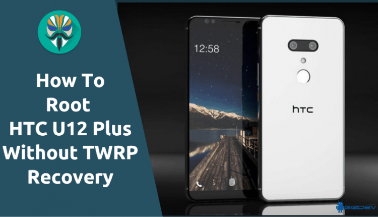 Root HTC U12 Plus With Magisk