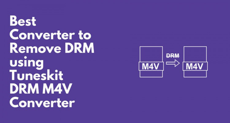 Remove DRM using Tuneskit DRM M4V Converter