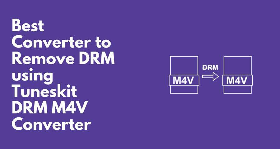 Remove DRM using Tuneskit DRM M4V Converter
