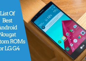 Android Nougat Custom ROMs For LG G4