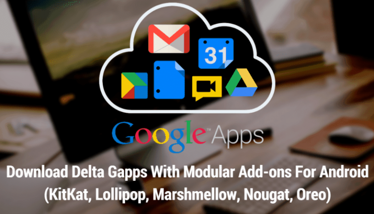 Delta Gapps With Modular Addons For Android