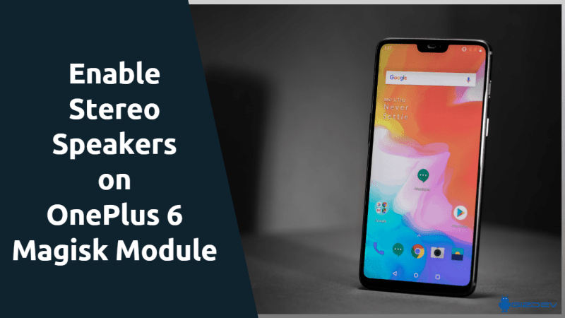 Guide To Enable Stereo Speakers On OnePlus 6 Magisk Module