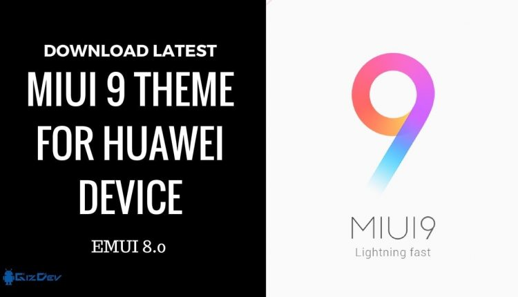 MIUI 9 Theme For Huawei EMUI 8.0 Devices