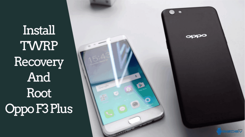 Guide To Install TWRP Recovery And Root Oppo F3 Plus