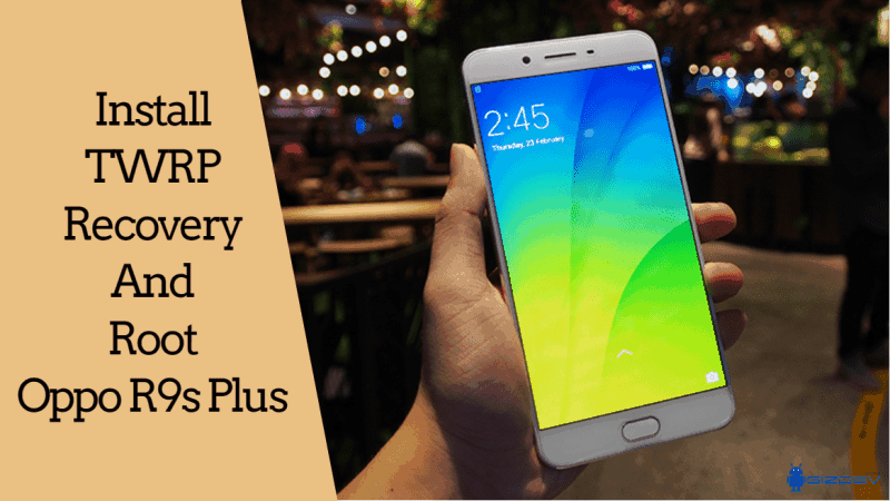 Guide To Install TWRP Recovery And Root Oppo R9s Plus