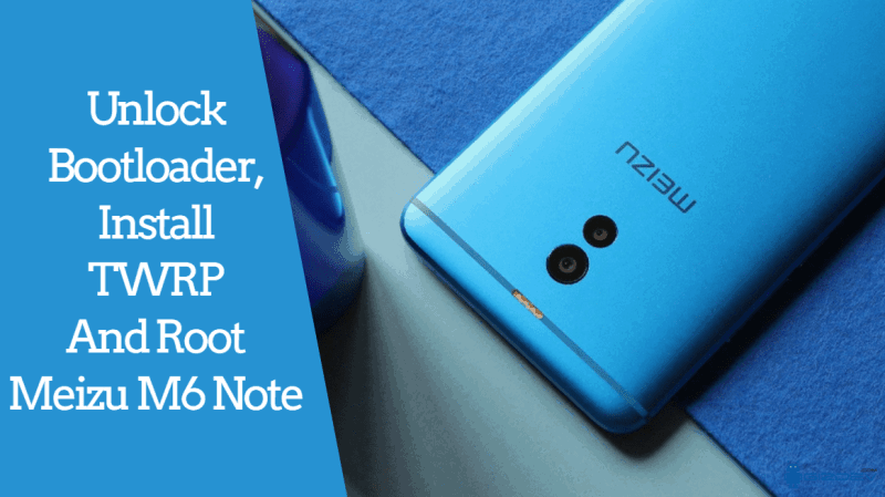 Unlock Bootloader, Install TWRP And Root Meizu M6 Note